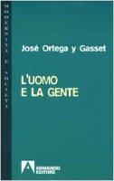 L' uomo e la gente - Ortega y Gasset José
