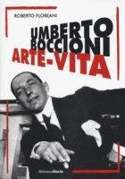 Umberto Boccioni. Arte-vita - Floreani Roberto