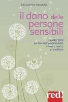 Il dono delle persone sensibili. Guida pratica per fare dell'ipersensibilità il nostro centro di equilibrio - Travaini Nicoletta