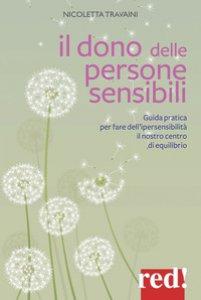 Copertina di 'Il dono delle persone sensibili. Guida pratica per fare dell'ipersensibilità il nostro centro di equilibrio'