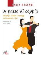 A passo di coppia - Bassani Paola