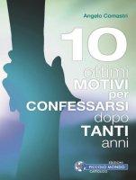 10 ottimi motivi per confessarsi dopo tanti anni - Card. Angelo Comastri