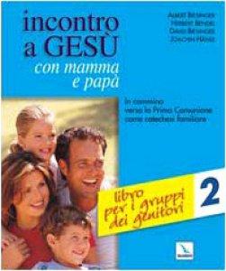 Copertina di 'Incontro a Gesù con mamma e papà. Vol. 2: Libro per i gruppi dei genitori. In cammino verso la Prima Comunione come catechesi familiare'