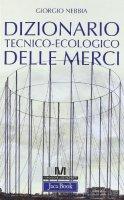 Dizionario tecnico-ecologico delle merci - Nebbia Giorgio