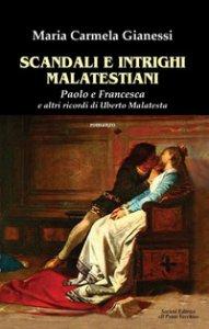 Copertina di 'Scandali e intrighi malatestiani. Paolo e Francesca e altri racconti di Umberto Malatesta'