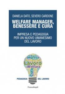 Copertina di 'Welfare manager, benessere e cura. Impresa e pedagogia per un nuovo umanesimo del lavoro'