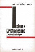 Islam e cristianesimo. Le vie del dialogo - Maurice Borrmans
