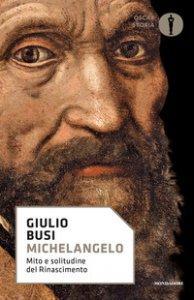 Copertina di 'Michelangelo. Mito e solitudine del Rinascimento'