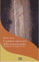 I sentieri interrotti della misericordia - Matteo Ferrari
