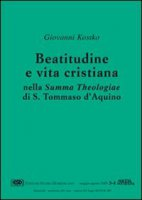 Beatitudine e vita cristiana nella Summa theologiae di s. Tommaso d'Aquino - Kostko Giovanni