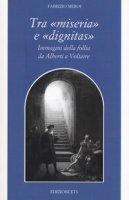 Tra «miseria» e «dignitas». Immagini della follia da Alberti a Voltaire - Meroi Fabrizio