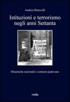 Istituzioni e terrorismo negli anni Settanta. Dinamiche nazionali e contesto padovano - Baravelli Andrea