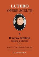 Il servo arbitrio - Martin Lutero