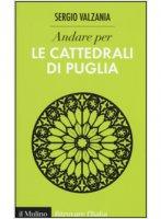 Andare per le cattedrali di Puglia - Sergio Valzania