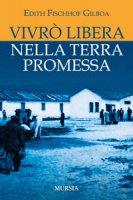 Vivrò libera nella terra promessa - Fischhof-Gilboa Edith