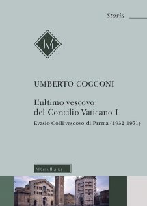 Copertina di 'L'ultimo vescovo del Concilio Vaticano I. Evasio Colli vescovo di Parma (1932-1971)'