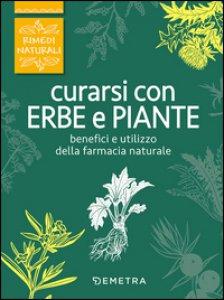 Copertina di 'Curarsi con erbe e piante. Benefici e utilizzo della farmacia naturale'