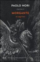 Paolo Nori riscrive «Morgante» di Luigi Pulci - Nori Paolo