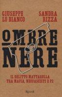 Ombre nere. Il delitto Mattarella tra mafia, neofascisti e P2 - Rizza Sandra, Lo Bianco Giuseppe