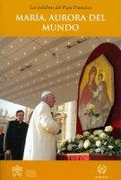 Mar�a, aurora del mundo - Francesco (Jorge Mario Bergoglio)