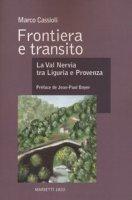 Frontiera e transito. La val Nervia tra Liguria e Provenza - Cassioli Marco