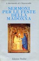 Sermoni per le feste della Madonna - Bernardo (san)