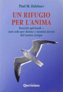 Copertina di 'Un rifugio per l'anima. Esercizi spirituali. Non solo per donne e uomini devoti del nostro tempo'