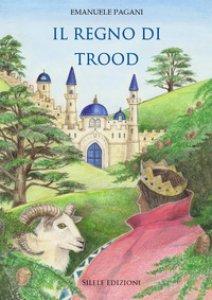 Copertina di 'Il regno di Trood'