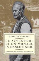 Avventure di un monaco in bianco e nero. Padre Paolino Beltrame Quattrocchi (Le) - Fiorella Perrone
