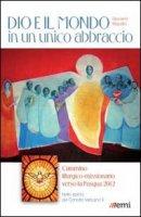 Dio e il mondo in un unico abbraccio. Cammino liturgico-missionario verso la Pasqua 2012. Nello spirito del Concilio Vaticano II - Mazzillo Giovanni