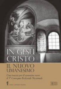 Copertina di 'In Gesù Cristo il nuovo umanesimo. Una traccia per il cammino verso il 5° Convegno Ecclesiale Nazionale'