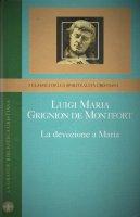 La devozione a Maria - Luigi Maria Grignion de Montfort