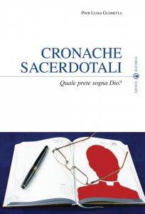 Copertina di 'Cronache sacerdotali. Quale prete sogna Dio?.'
