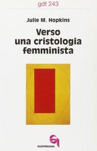 Copertina di 'Verso una cristologia femminista. Gesù di Nazareth, le donne europee e la crisi cristologica (gdt 243)'