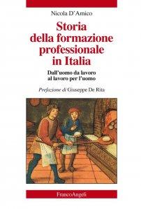 Copertina di 'Storia della formazione professionale in Italia. Dall'uomo da lavoro al lavoro per l'uomo'