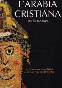 Copertina di 'L'Arabia cristiana. Dalla provincia imperiale al primo periodo islamico'