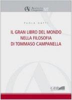 Il gran libro del mondo nella filosofia di Tommaso Campanella - Gatti Paola