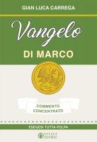 Vangelo di Marco. Commento concentrato - Gian Luca Carrega