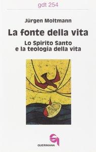 Copertina di 'La fonte della vita. Lo Spirito Santo e la teologia della vita (gdt 254)'