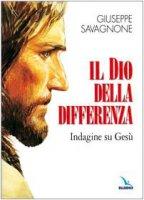 Il dio della differenza. Indagine su Gesù - Savagnone Giuseppe