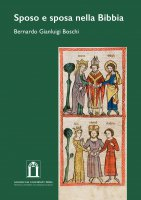 Sposo e sposa nella Bibbia - Bernardo G. Boschi