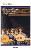 Il canto dell'essere. Analizzare, costruire, armonizzare con la voce di Wilfart Serge su LibreriadelSanto.it