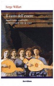Copertina di 'Il canto dell'essere. Analizzare, costruire, armonizzare con la voce'