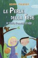 Le perle della fede in tante piccole storie - Bruno Ferrero
