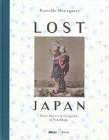 Lost Japan. Felice Beato e la fotografia di Yokohama. Ediz. illustrata - Menegazzo Rossella