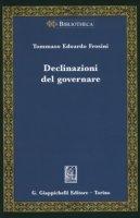 Declinazioni del governare - Frosini Tommaso Edoardo