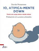 Io atipica mente down - D. Rossanese, L. Melon