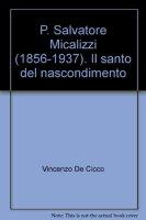 P. Salvatore Micalizzi (1856-1937). Il santo del nascondimento - De Cicco Vincenzo