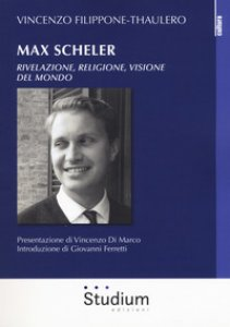 Copertina di 'Max Scheler. Rivelazione, religione, visione del mondo'