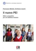 Il nuovo PEI. Sfide e prospettive per una didattica inclusiva - Belsito Francesco, Lisanti Emiliana
